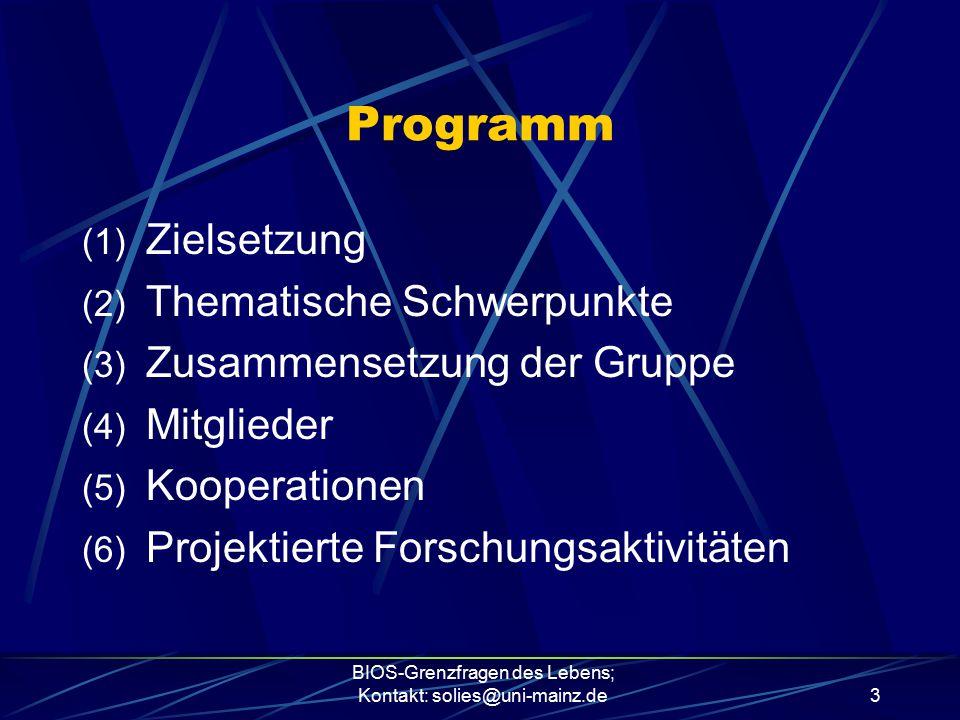 BIOS-Grenzfragen des Lebens; Kontakt: solies@uni-mainz.de3 Programm (1) Zielsetzung (2) Thematische Schwerpunkte (3) Zusammensetzung der Gruppe (4) Mi