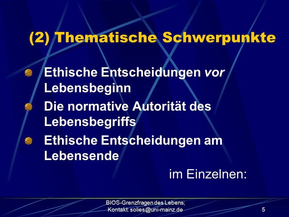BIOS-Grenzfragen des Lebens; Kontakt: solies@uni-mainz.de5 (2) Thematische Schwerpunkte Ethische Entscheidungen vor Lebensbeginn Die normative Autorit