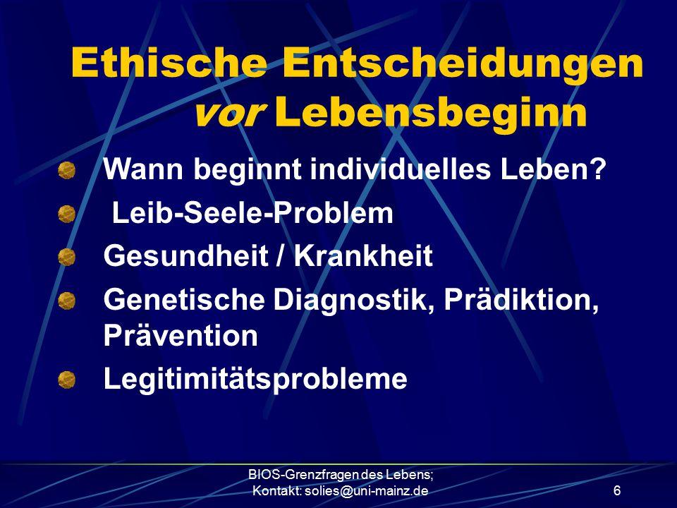 BIOS-Grenzfragen des Lebens; Kontakt: solies@uni-mainz.de6 Ethische Entscheidungen vor Lebensbeginn Wann beginnt individuelles Leben? Leib-Seele-Probl