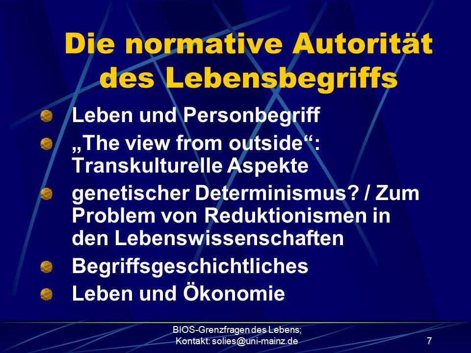 """BIOS-Grenzfragen des Lebens; Kontakt: solies@uni-mainz.de7 Die normative Autorität des Lebensbegriffs Leben und Personbegriff """"The view from outside"""":"""