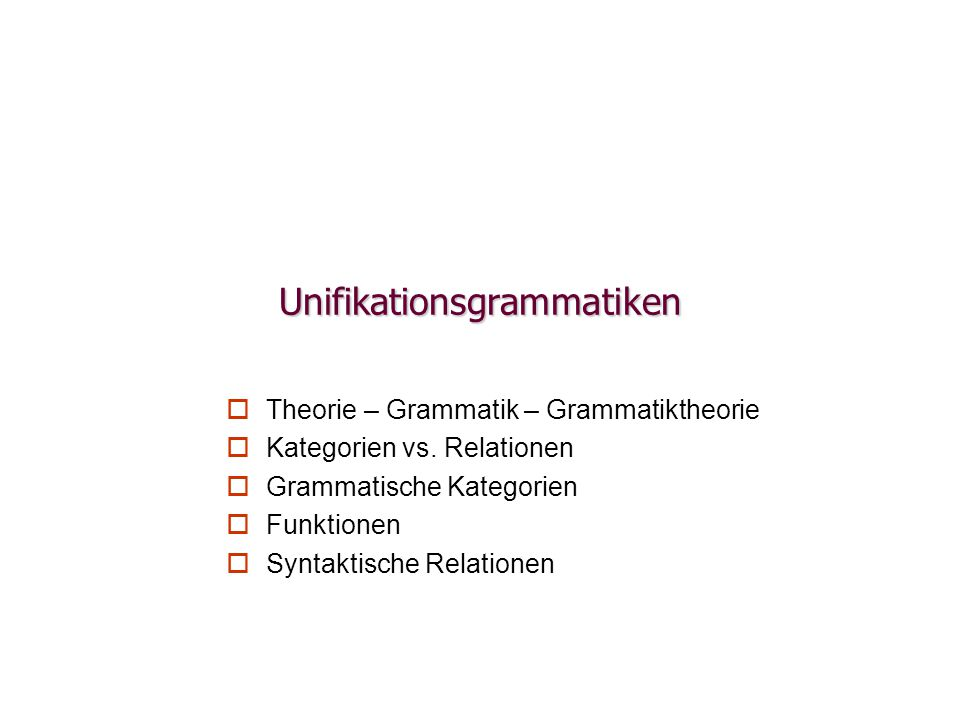 Unifikationsgrammatiken   Theorie – Grammatik – Grammatiktheorie   Kategorien vs. Relationen   Grammatische Kategorien   Funktionen   Syntak