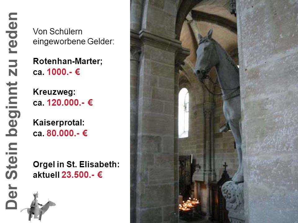 Der Stein beginnt zu reden Von Schülern eingeworbene Gelder: Rotenhan-Marter; ca. 1000.- € Kreuzweg: ca. 120.000.- € Kaiserprotal: ca. 80.000.- € Orge