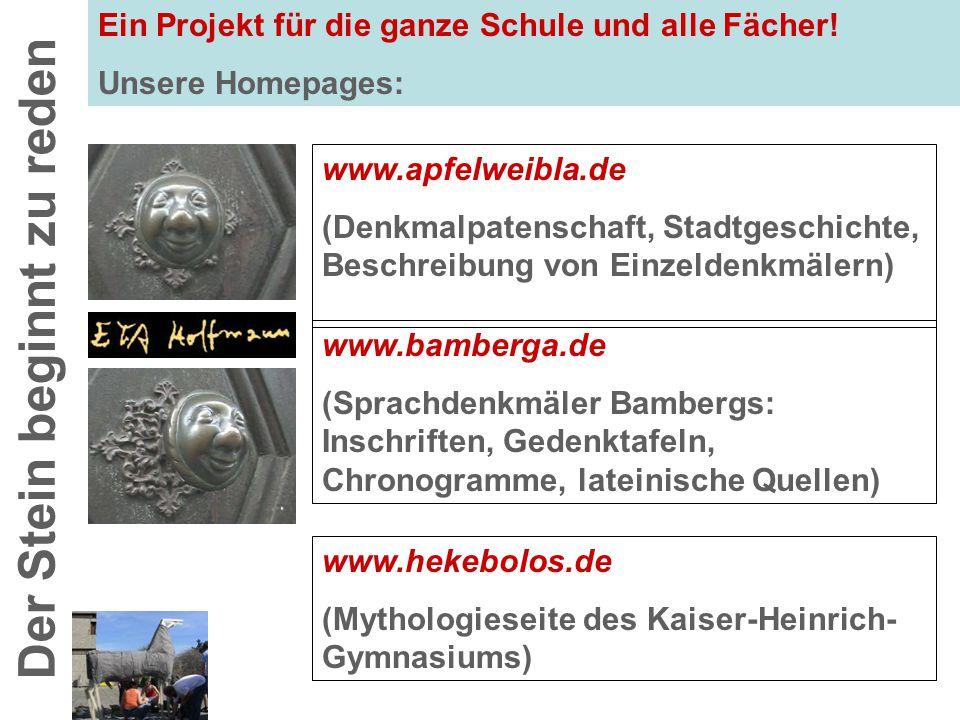 www.bamberga.de (Sprachdenkmäler Bambergs: Inschriften, Gedenktafeln, Chronogramme, lateinische Quellen) Der Stein beginnt zu reden Ein Projekt für die ganze Schule und alle Fächer.