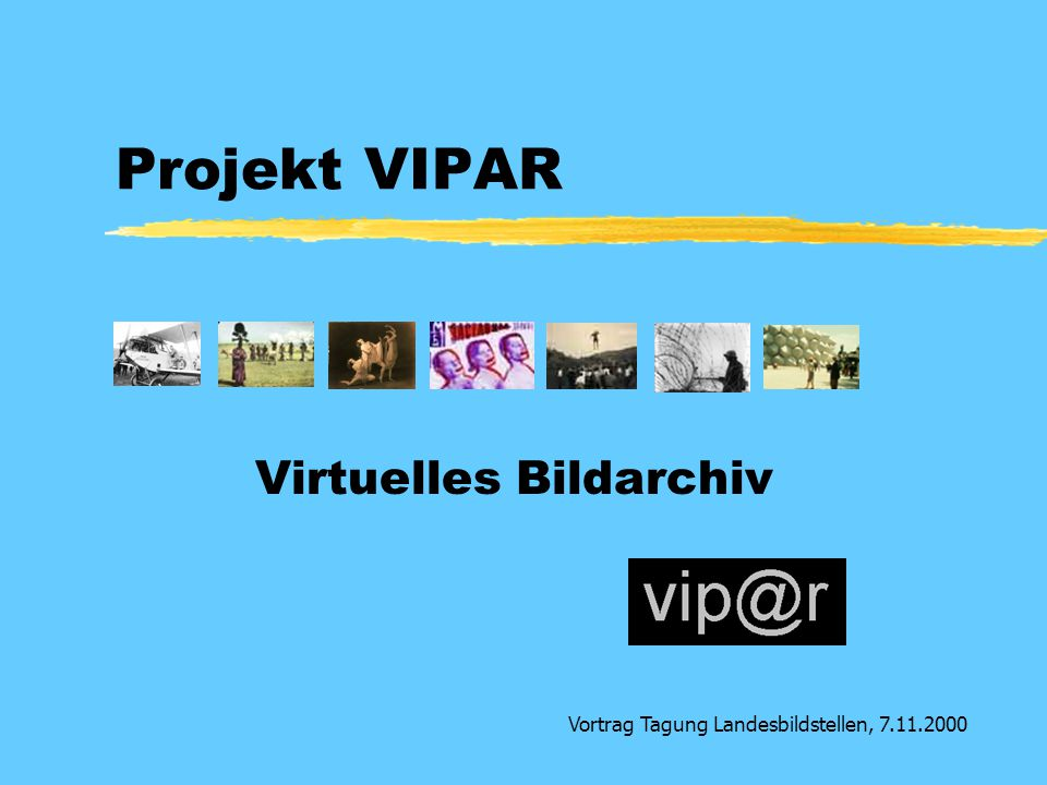 Projekt VIPAR Virtuelles Bildarchiv Vortrag Tagung Landesbildstellen, 7.11.2000