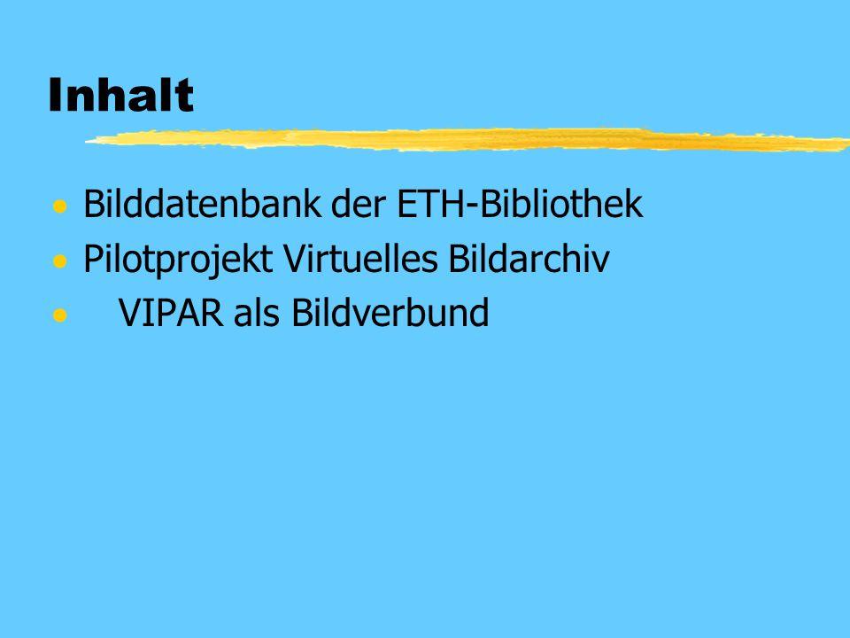 Inhalt  Bilddatenbank der ETH-Bibliothek  Pilotprojekt Virtuelles Bildarchiv  VIPAR als Bildverbund