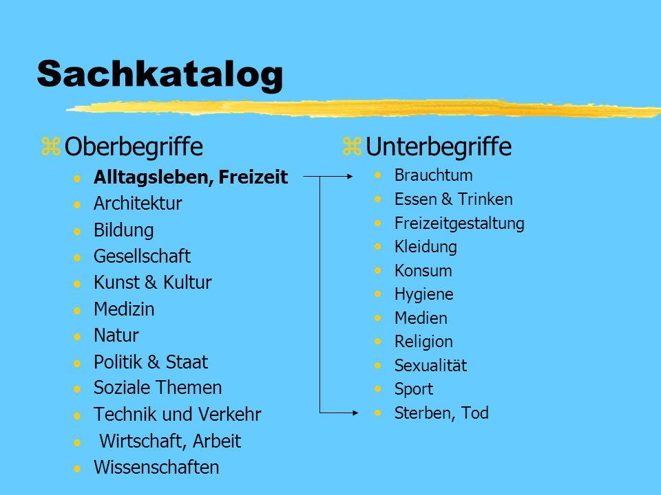 Sachkatalog zOberbegriffe  Alltagsleben, Freizeit  Architektur  Bildung  Gesellschaft  Kunst & Kultur  Medizin  Natur  Politik & Staat  Sozia