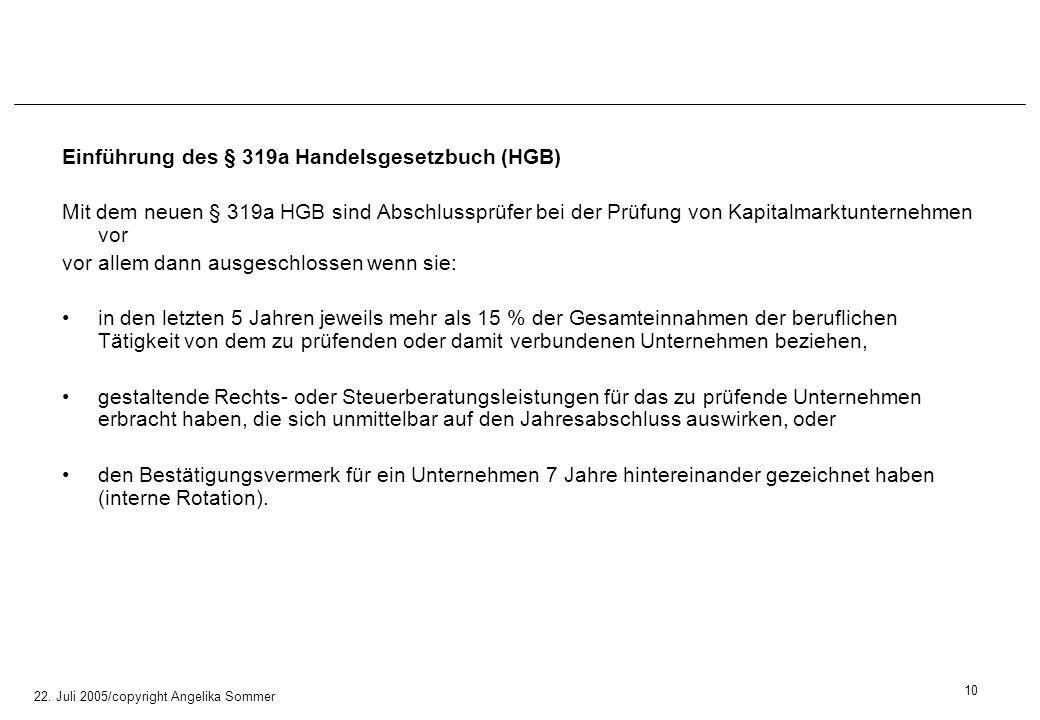 22. Juli 2005/copyright Angelika Sommer Einführung des § 319a Handelsgesetzbuch (HGB) Mit dem neuen § 319a HGB sind Abschlussprüfer bei der Prüfung vo