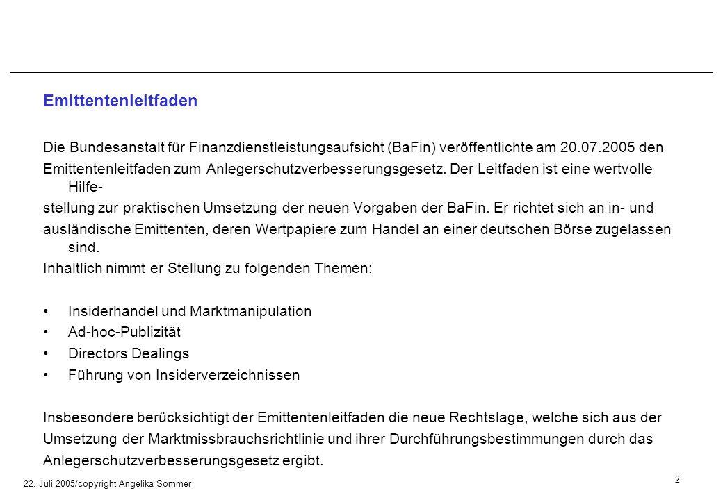 22. Juli 2005/copyright Angelika Sommer Emittentenleitfaden Die Bundesanstalt für Finanzdienstleistungsaufsicht (BaFin) veröffentlichte am 20.07.2005