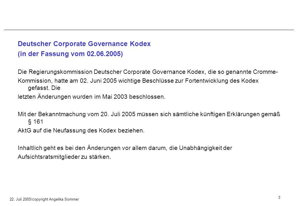 22. Juli 2005/copyright Angelika Sommer Deutscher Corporate Governance Kodex (in der Fassung vom 02.06.2005) Die Regierungskommission Deutscher Corpor