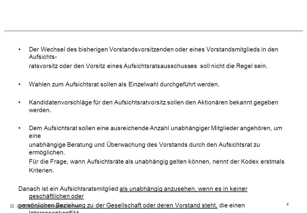 22. Juli 2005/copyright Angelika Sommer Der Wechsel des bisherigen Vorstandsvorsitzenden oder eines Vorstandsmitglieds in den Aufsichts- ratsvorsitz o