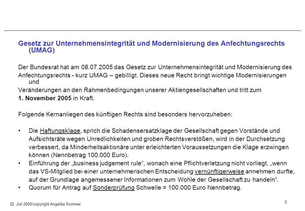 22. Juli 2005/copyright Angelika Sommer Gesetz zur Unternehmensintegrität und Modernisierung des Anfechtungsrechts (UMAG) Der Bundesrat hat am 08.07.2