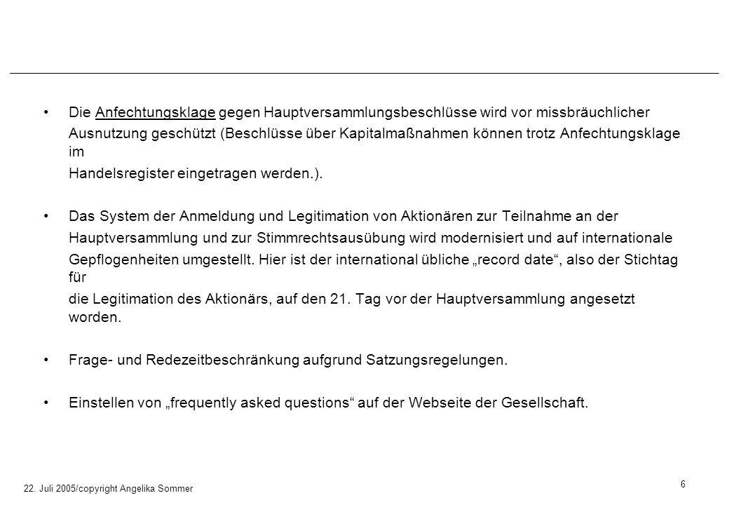 22. Juli 2005/copyright Angelika Sommer Die Anfechtungsklage gegen Hauptversammlungsbeschlüsse wird vor missbräuchlicher Ausnutzung geschützt (Beschlü