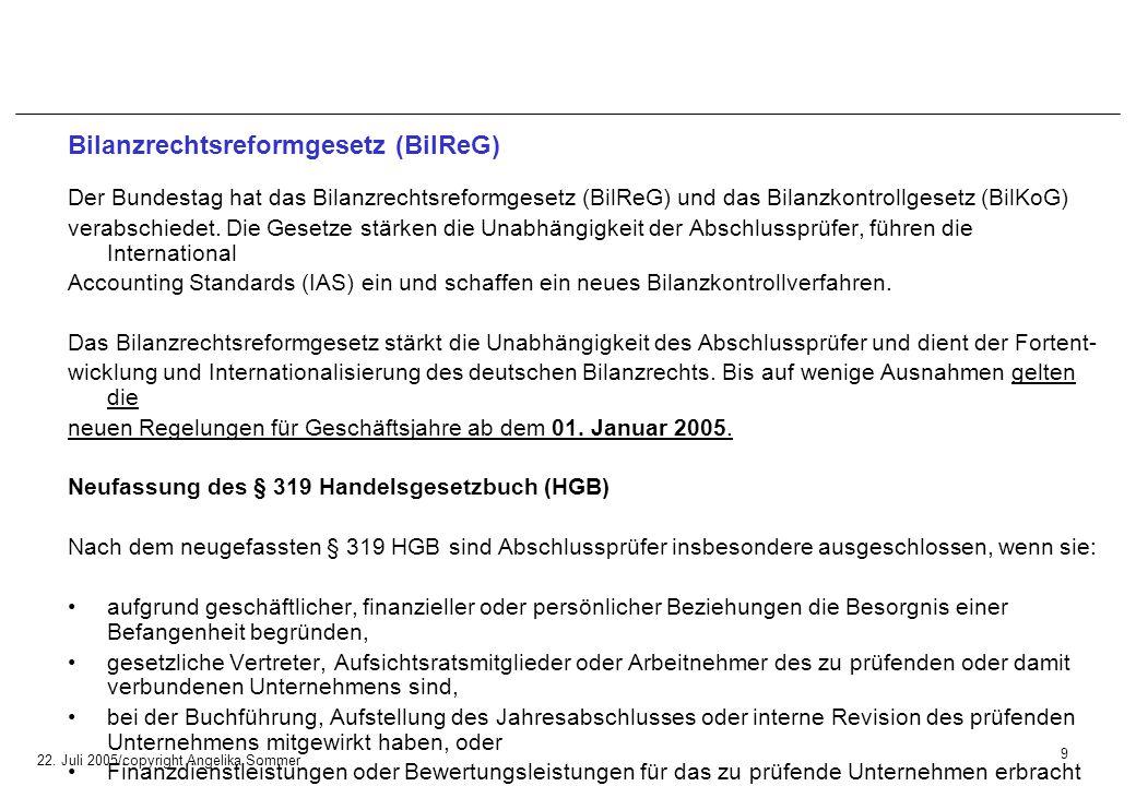 22. Juli 2005/copyright Angelika Sommer Bilanzrechtsreformgesetz (BilReG) Der Bundestag hat das Bilanzrechtsreformgesetz (BilReG) und das Bilanzkontro