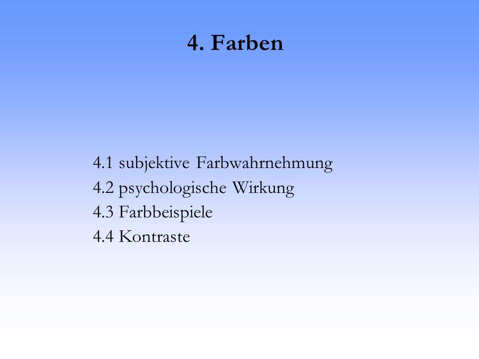 4. Farben 4.1 subjektive Farbwahrnehmung 4.2 psychologische Wirkung 4.3 Farbbeispiele 4.4 Kontraste