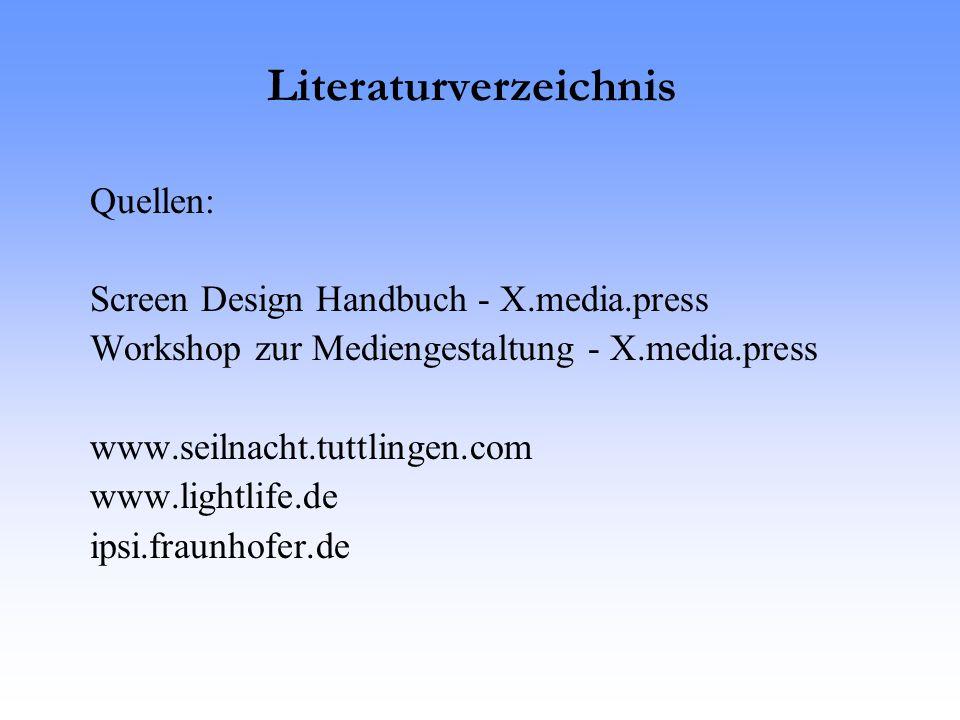 Quellen: Screen Design Handbuch - X.media.press Workshop zur Mediengestaltung - X.media.press www.seilnacht.tuttlingen.com www.lightlife.de ipsi.fraunhofer.de Literaturverzeichnis