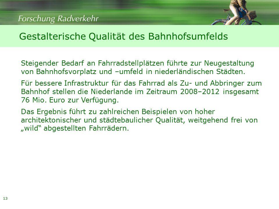 13 Gestalterische Qualität des Bahnhofsumfelds Steigender Bedarf an Fahrradstellplätzen führte zur Neugestaltung von Bahnhofsvorplatz und –umfeld in niederländischen Städten.