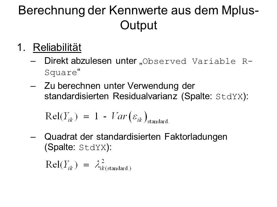 """Berechnung der Kennwerte aus dem Mplus- Output 1.Reliabilität –Direkt abzulesen unter """" Observed Variable R- Square """" –Zu berechnen unter Verwendung d"""