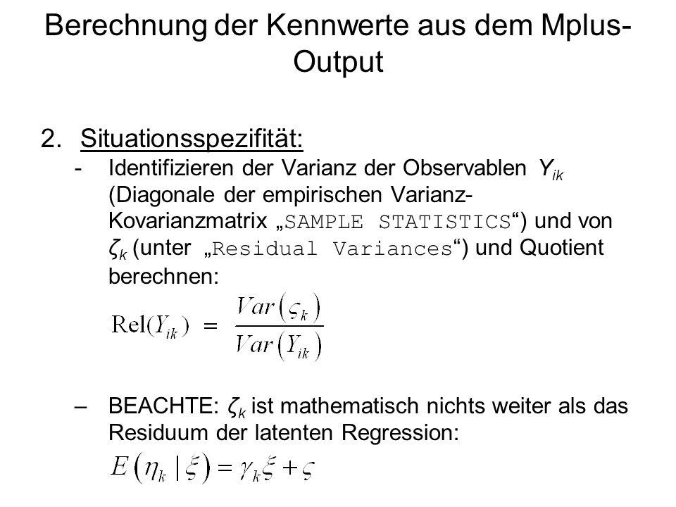 Berechnung der Kennwerte aus dem Mplus- Output 2.Situationsspezifität: -Identifizieren der Varianz der Observablen Y ik (Diagonale der empirischen Var