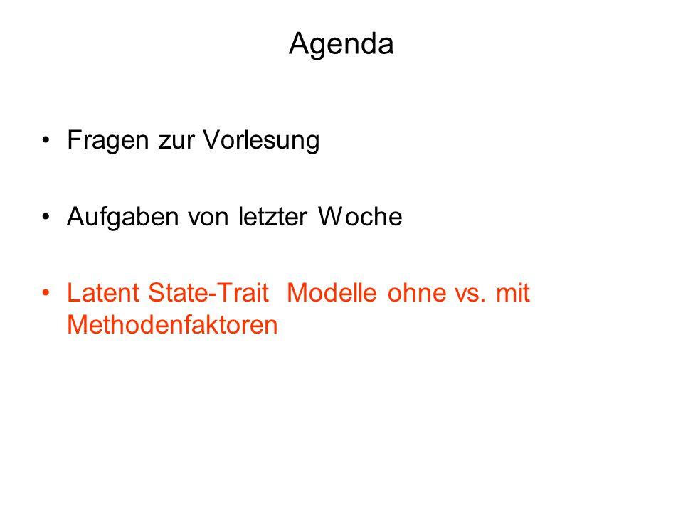 Agenda Fragen zur Vorlesung Aufgaben von letzter Woche Latent State-Trait Modelle ohne vs. mit Methodenfaktoren