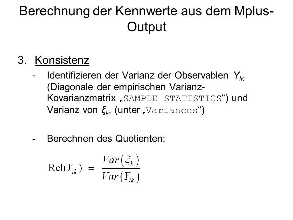 Berechnung der Kennwerte aus dem Mplus- Output 3.Konsistenz -Identifizieren der Varianz der Observablen Y ik (Diagonale der empirischen Varianz- Kovar