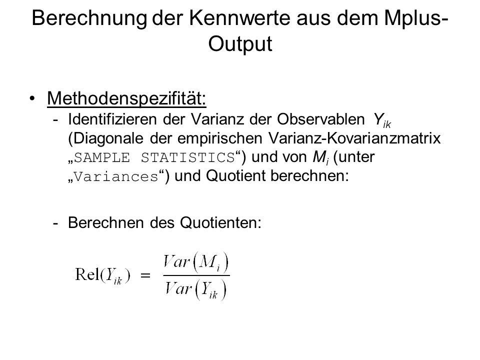 Berechnung der Kennwerte aus dem Mplus- Output Methodenspezifität: -Identifizieren der Varianz der Observablen Y ik (Diagonale der empirischen Varianz
