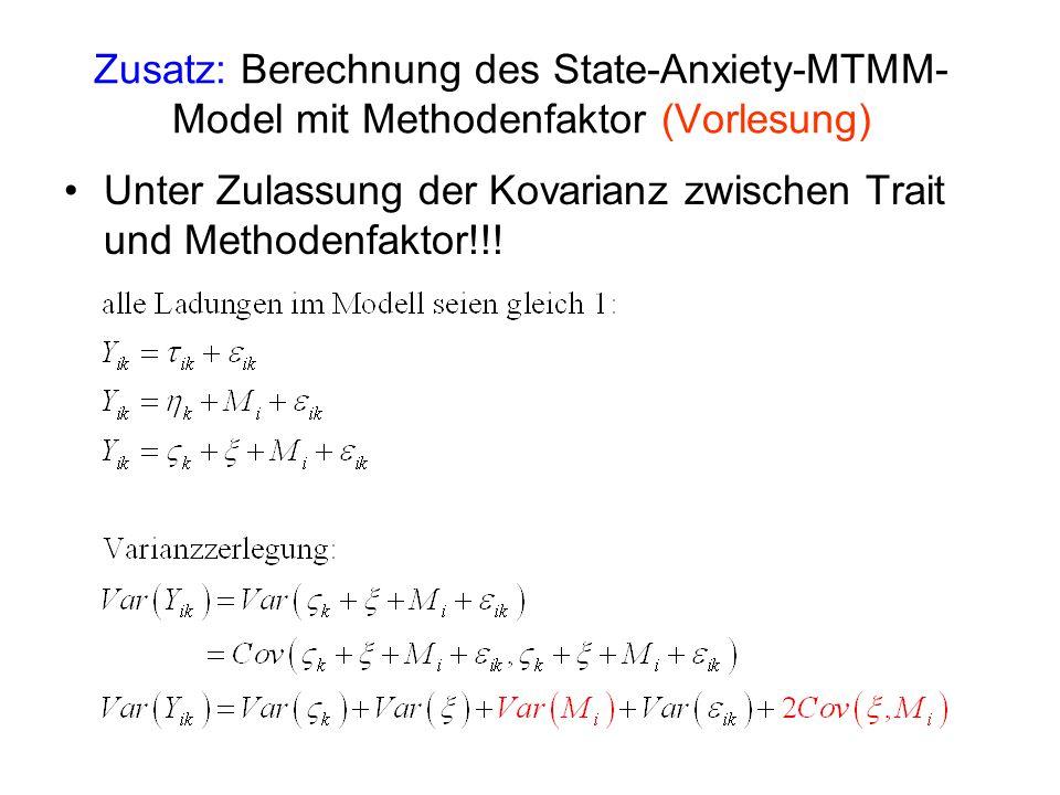 Zusatz: Berechnung des State-Anxiety-MTMM- Model mit Methodenfaktor (Vorlesung) Unter Zulassung der Kovarianz zwischen Trait und Methodenfaktor!!!