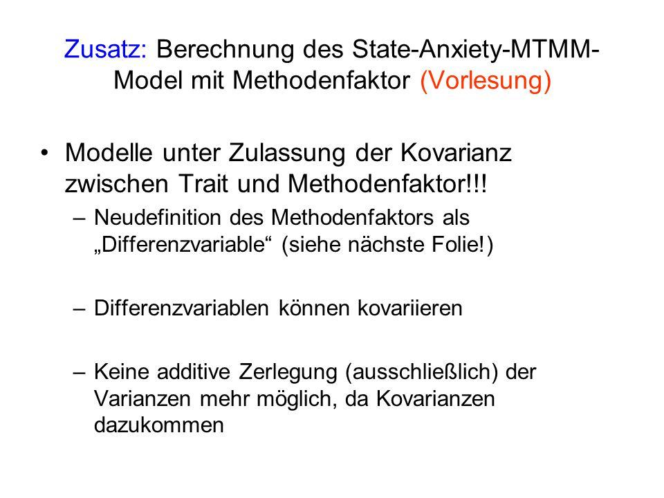 Zusatz: Berechnung des State-Anxiety-MTMM- Model mit Methodenfaktor (Vorlesung) Modelle unter Zulassung der Kovarianz zwischen Trait und Methodenfakto