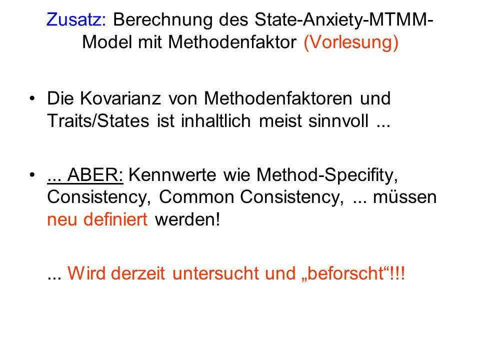 Die Kovarianz von Methodenfaktoren und Traits/States ist inhaltlich meist sinnvoll...... ABER: Kennwerte wie Method-Specifity, Consistency, Common Con