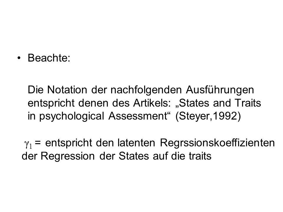 """Beachte: Die Notation der nachfolgenden Ausführungen entspricht denen des Artikels: """"States and Traits in psychological Assessment"""" (Steyer,1992)  γ"""