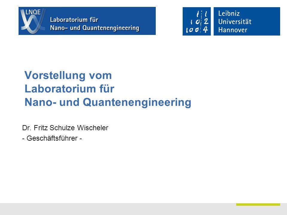 Seite 0 Vorstellung vom Laboratorium für Nano- und Quantenengineering Dr. Fritz Schulze Wischeler - Geschäftsführer -