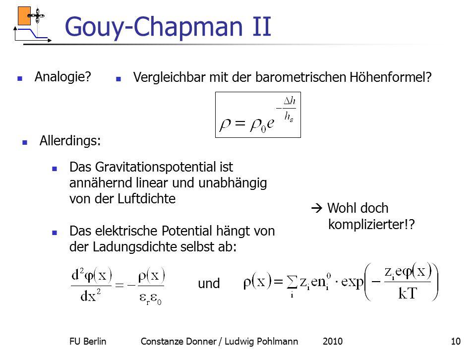 FU Berlin Constanze Donner / Ludwig Pohlmann 201010 Gouy-Chapman II Analogie? Vergleichbar mit der barometrischen Höhenformel? Allerdings: Das Gravita