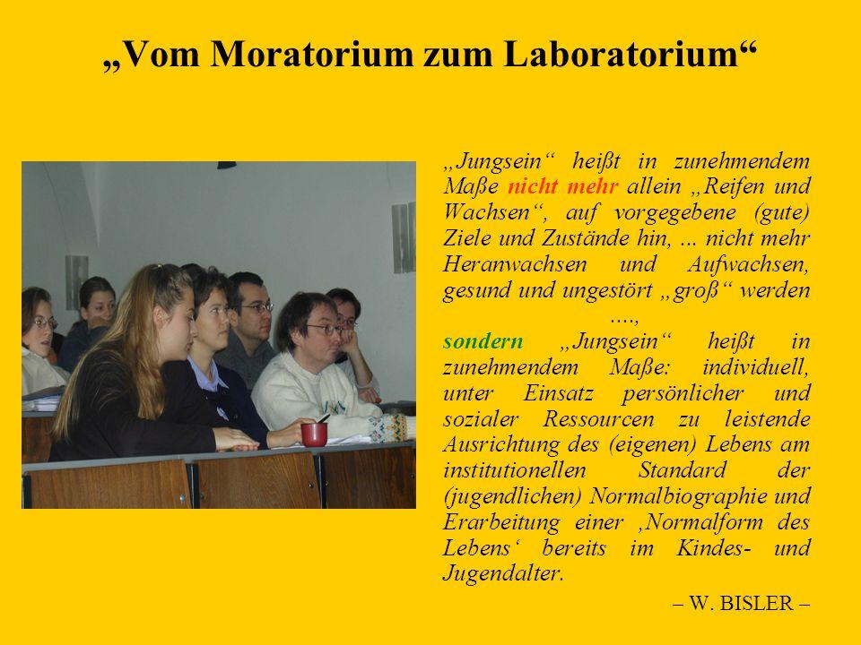 """""""Vom Moratorium zum Laboratorium """"Jungsein heißt in zunehmendem Maße nicht mehr allein """"Reifen und Wachsen , auf vorgegebene (gute) Ziele und Zustände hin,..."""