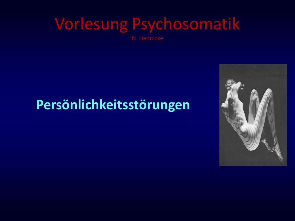 Vorlesung Psychosomatik N. Hennicke Persönlichkeitsstörungen