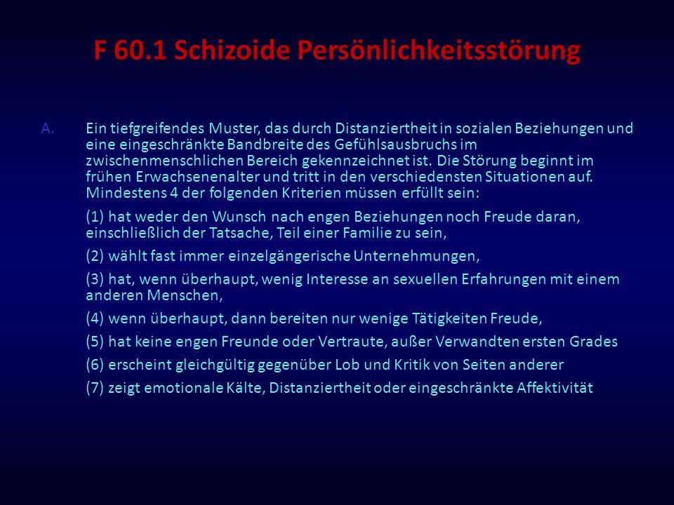F 60.1 Schizoide Persönlichkeitsstörung A.Ein tiefgreifendes Muster, das durch Distanziertheit in sozialen Beziehungen und eine eingeschränkte Bandbre