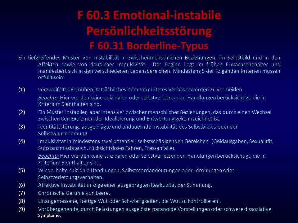 F 60.3 Emotional-instabile Persönlichkeitsstörung F 60.31 Borderline-Typus Ein tiefgreifendes Muster von Instabilität in zwischenmenschlichen Beziehun