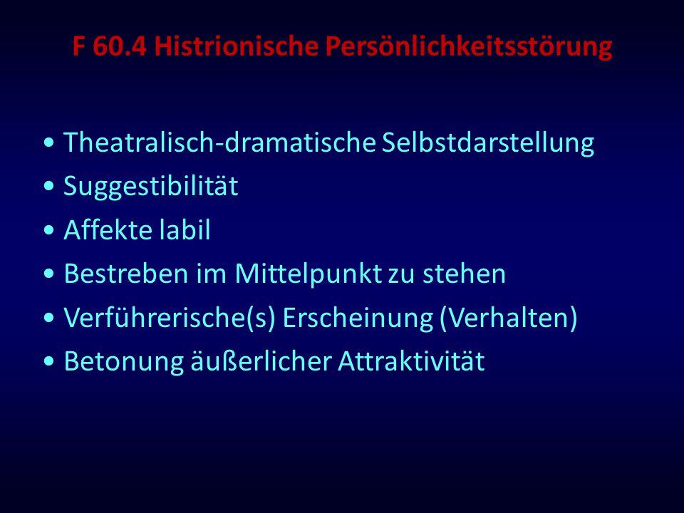 F 60.4 Histrionische Persönlichkeitsstörung Theatralisch-dramatische Selbstdarstellung Suggestibilität Affekte labil Bestreben im Mittelpunkt zu stehe