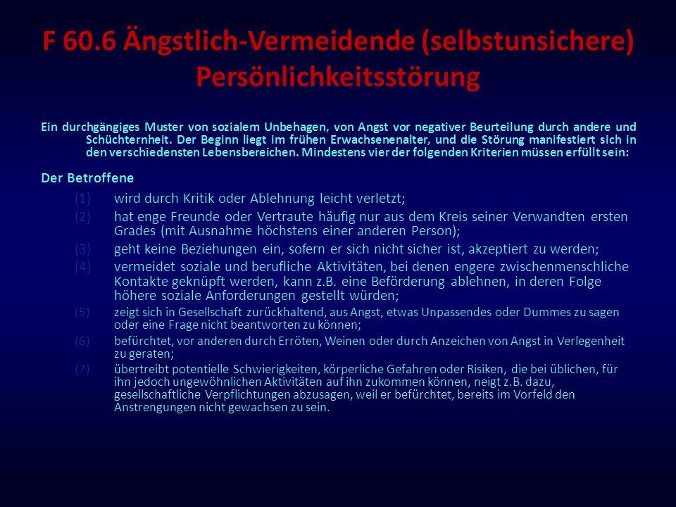 F 60.6 Ängstlich-Vermeidende (selbstunsichere) Persönlichkeitsstörung Ein durchgängiges Muster von sozialem Unbehagen, von Angst vor negativer Beurtei
