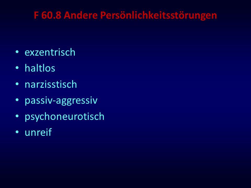 F 60.8 Andere Persönlichkeitsstörungen exzentrisch haltlos narzisstisch passiv-aggressiv psychoneurotisch unreif