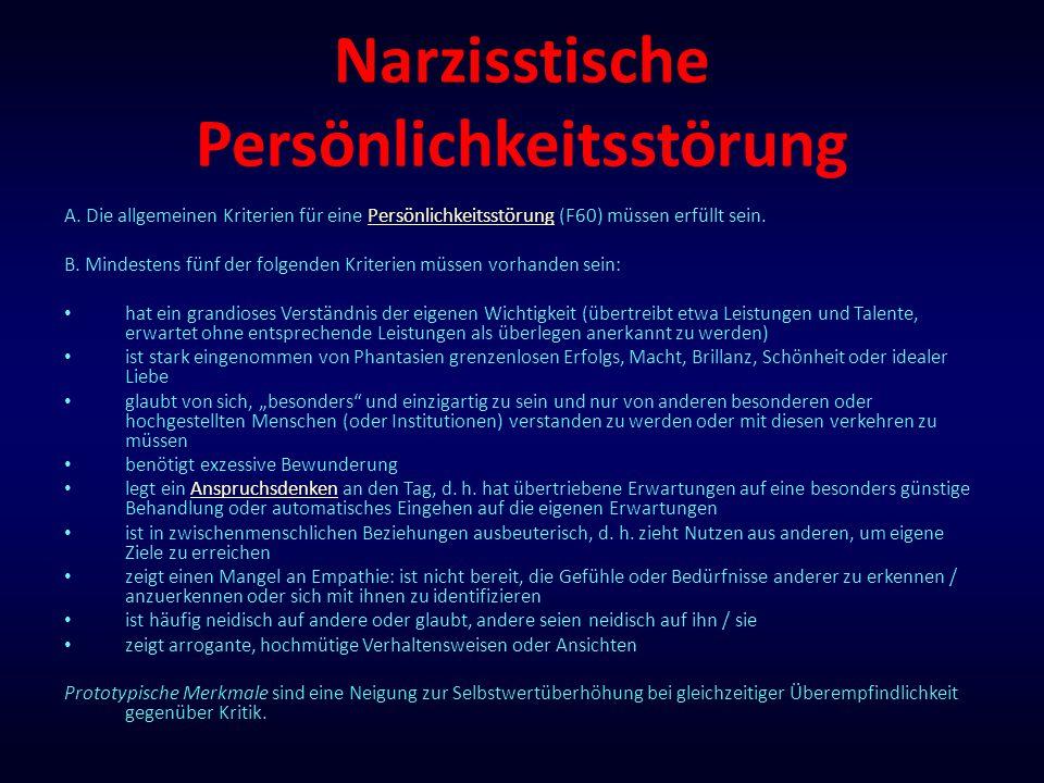 Narzisstische Persönlichkeitsstörung A. Die allgemeinen Kriterien für eine Persönlichkeitsstörung (F60) müssen erfüllt sein.Persönlichkeitsstörung B.