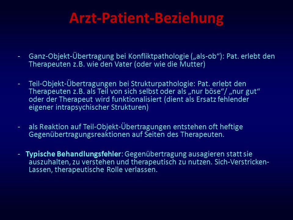 """Arzt-Patient-Beziehung -Ganz-Objekt-Übertragung bei Konfliktpathologie (""""als-ob""""): Pat. erlebt den Therapeuten z.B. wie den Vater (oder wie die Mutter"""