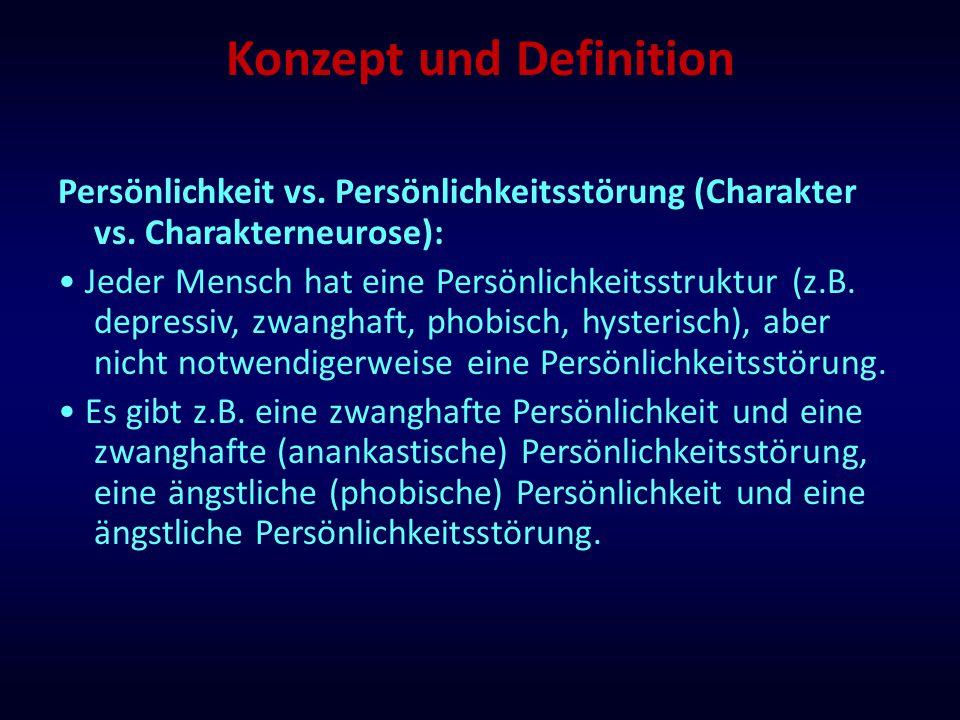 Konzept und Definition Persönlichkeit vs. Persönlichkeitsstörung (Charakter vs. Charakterneurose): Jeder Mensch hat eine Persönlichkeitsstruktur (z.B.