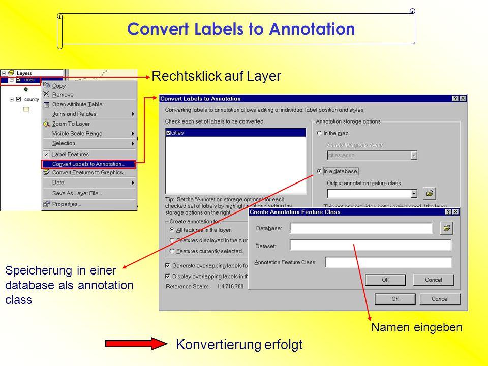 Convert Labels to Annotation Rechtsklick auf Layer Speicherung in einer database als annotation class Namen eingeben Konvertierung erfolgt