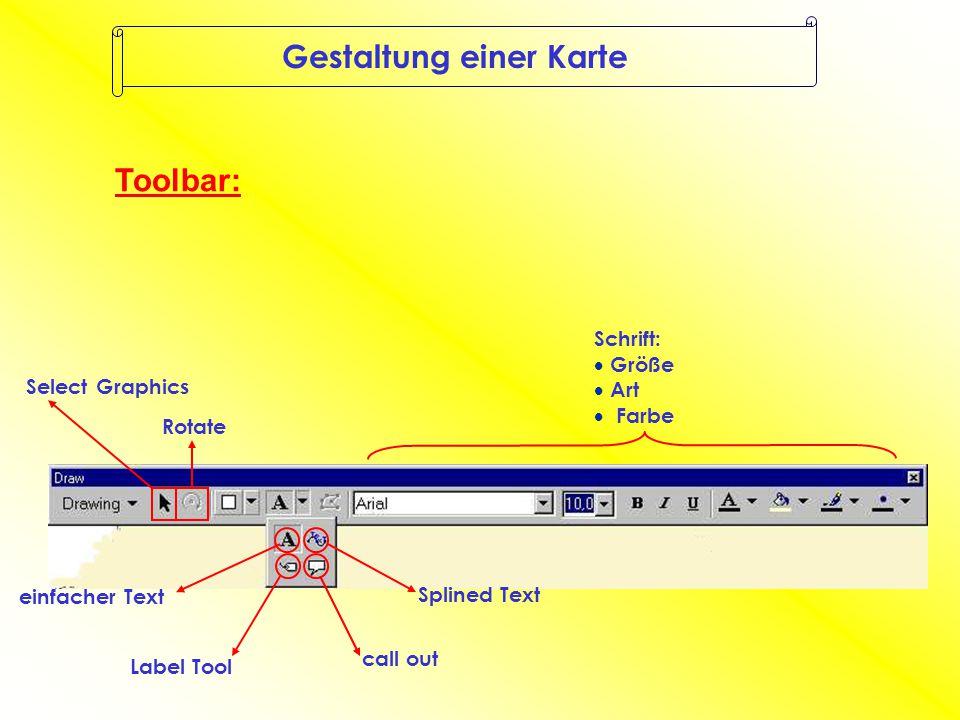 Gestaltung einer Karte einfacher Text Label Tool Rotate Select Graphics Schrift:  Größe  Art  Farbe Splined Text call out Toolbar: