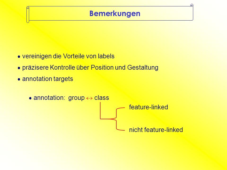  annotation: group  class feature-linked nicht feature-linked Bemerkungen  vereinigen die Vorteile von labels  annotation targets  präzisere Kontrolle über Position und Gestaltung