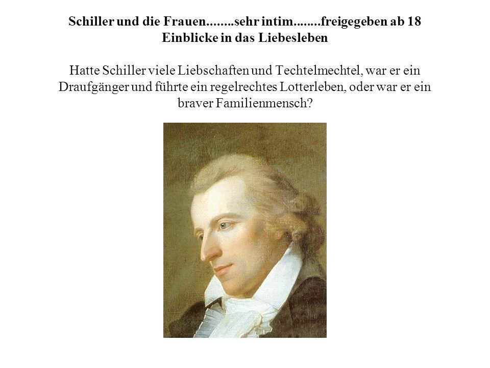 Schiller und die Frauen........sehr intim........freigegeben ab 18 Einblicke in das Liebesleben Hatte Schiller viele Liebschaften und Techtelmechtel,