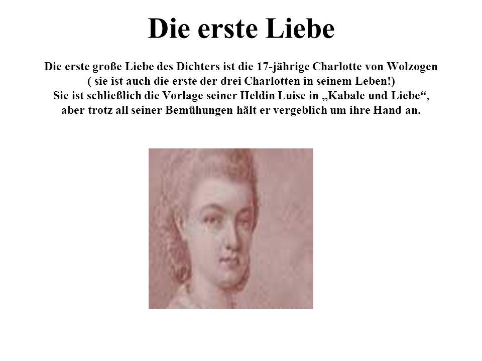 Die erste Liebe Die erste große Liebe des Dichters ist die 17-jährige Charlotte von Wolzogen ( sie ist auch die erste der drei Charlotten in seinem Le
