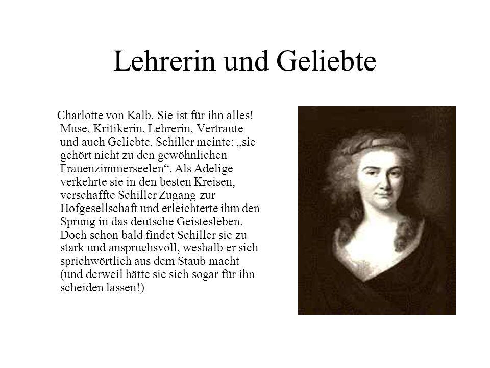 """Lehrerin und Geliebte Charlotte von Kalb. Sie ist für ihn alles! Muse, Kritikerin, Lehrerin, Vertraute und auch Geliebte. Schiller meinte: """"sie gehört"""