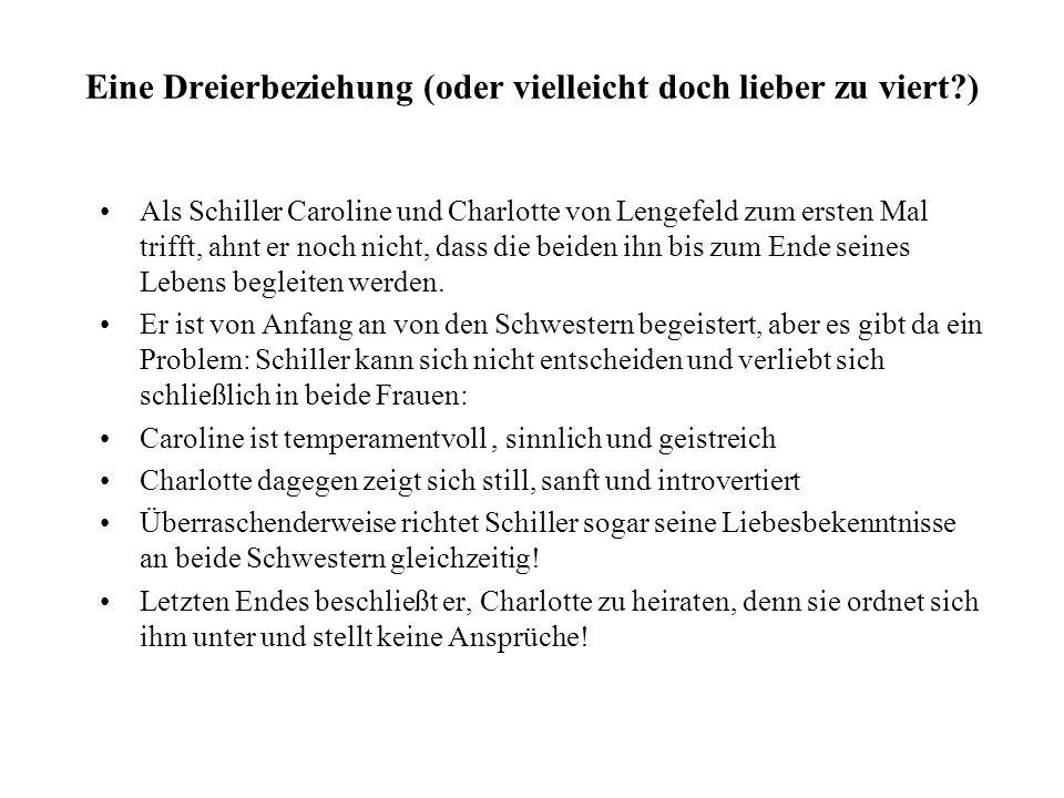 Eine Dreierbeziehung (oder vielleicht doch lieber zu viert?) Als Schiller Caroline und Charlotte von Lengefeld zum ersten Mal trifft, ahnt er noch nic