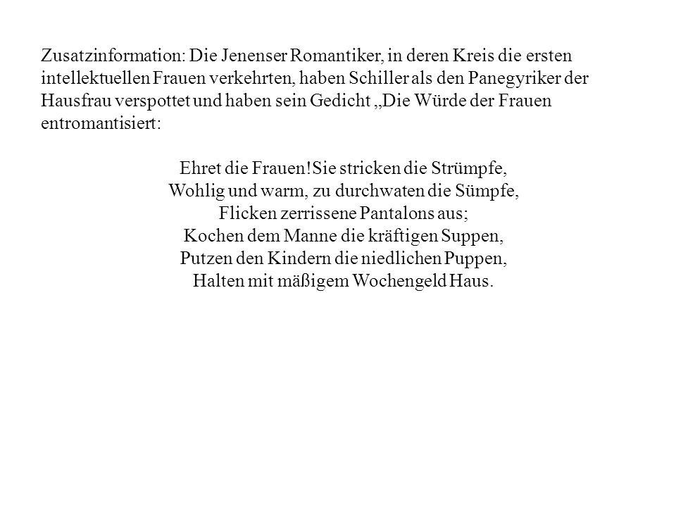 Zusatzinformation: Die Jenenser Romantiker, in deren Kreis die ersten intellektuellen Frauen verkehrten, haben Schiller als den Panegyriker der Hausfr