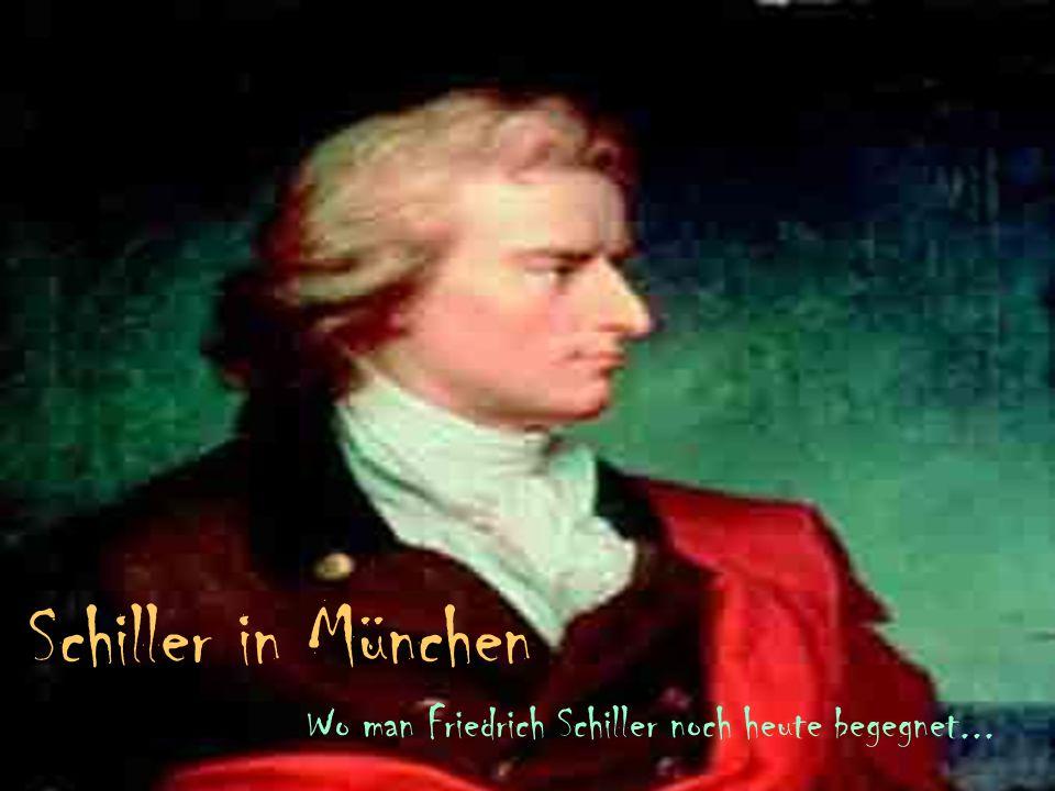 Schiller in München Wo man Friedrich Schiller noch heute begegnet...
